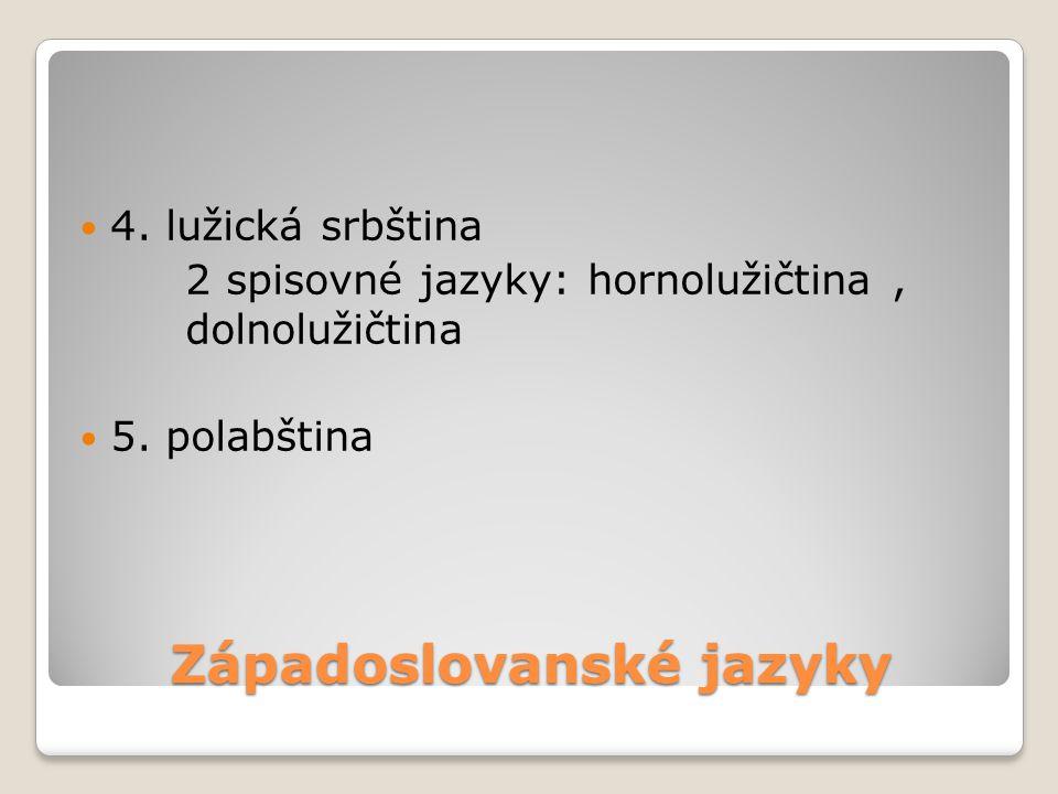 Západoslovanské jazyky 4. lužická srbština 2 spisovné jazyky: hornolužičtina, dolnolužičtina 5. polabština