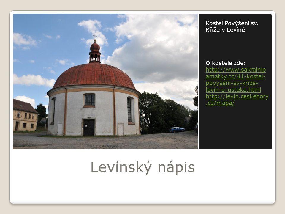 Levínský nápis Kostel Povýšení sv. Kříže v Levíně O kostele zde: http://www.sakralnip amatky.cz/41-kostel- povyseni-sv-krize- levin-u-usteka.html http