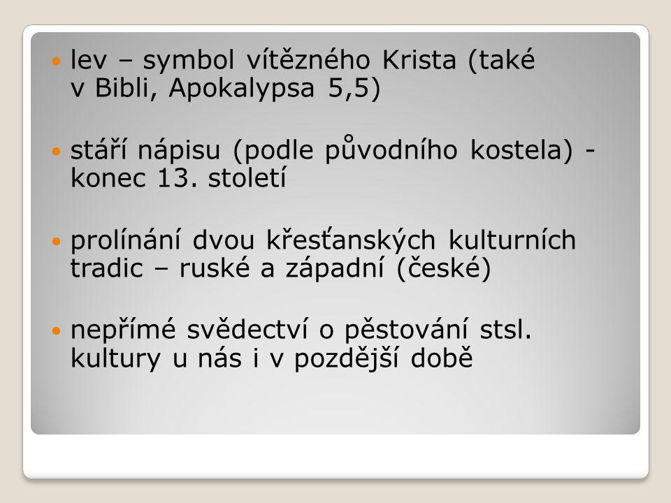 lev – symbol vítězného Krista (také v Bibli, Apokalypsa 5,5) stáří nápisu (podle původního kostela) - konec 13.