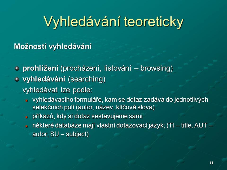111111 Vyhledávání teoreticky Možnosti vyhledávání prohlížení (procházení, listování – browsing) vyhledávání (searching) vyhledávat lze podle: vyhledá