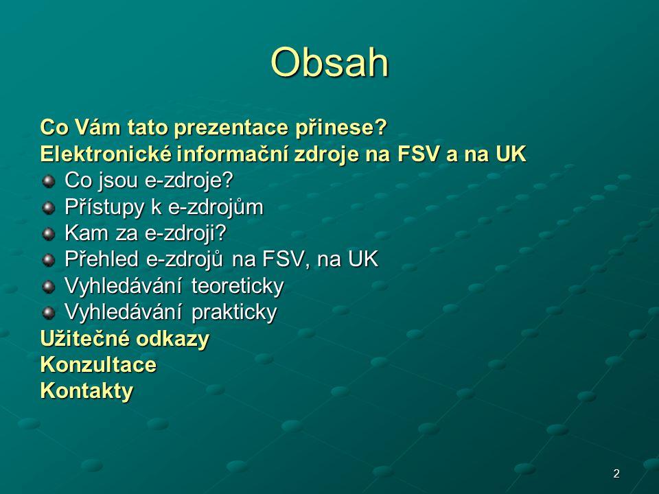 2 Obsah Co Vám tato prezentace přinese? Elektronické informační zdroje na FSV a na UK Co jsou e-zdroje? Přístupy k e-zdrojům Kam za e-zdroji? Přehled