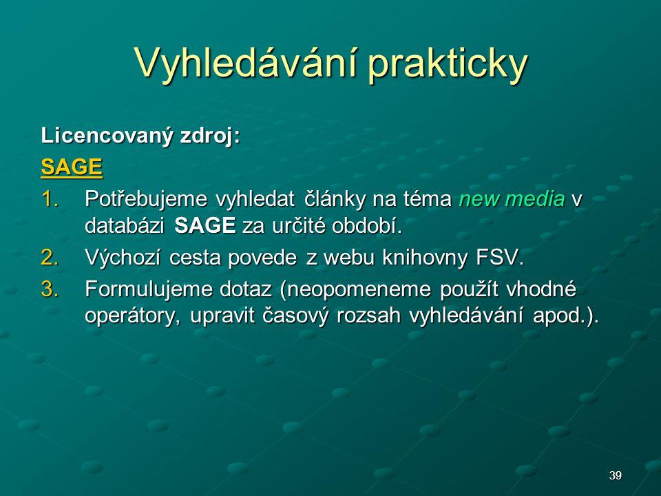 3939 Vyhledávání prakticky Licencovaný zdroj: SAGE 1.Potřebujeme vyhledat články na téma new media v databázi SAGE za určité období. 2.Výchozí cesta p