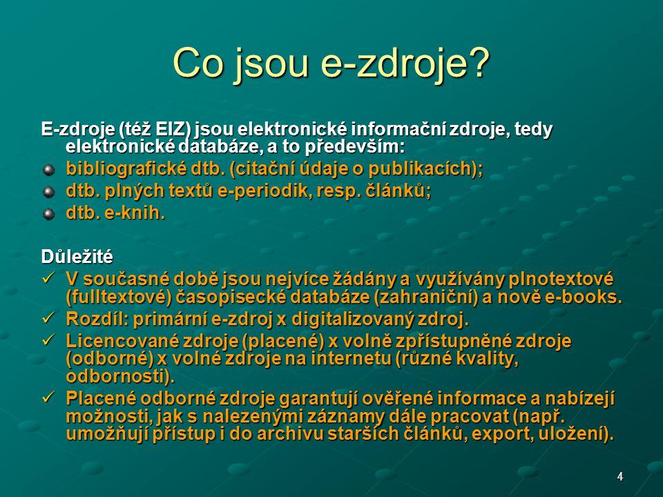 44 Co jsou e-zdroje? E-zdroje (též EIZ) jsou elektronické informační zdroje, tedy elektronické databáze, a to především: bibliografické dtb. (citační