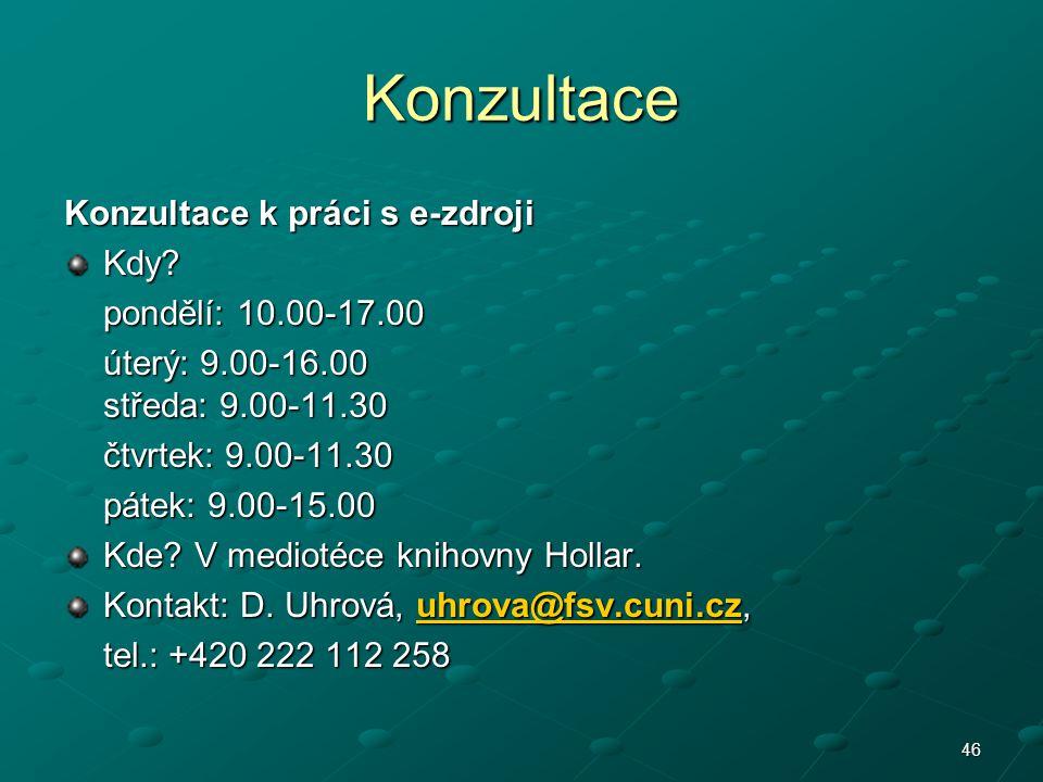 46 Konzultace Konzultace k práci s e-zdroji Kdy? pondělí: 10.00-17.00 úterý: 9.00-16.00 středa: 9.00-11.30 čtvrtek: 9.00-11.30 pátek: 9.00-15.00 Kde?