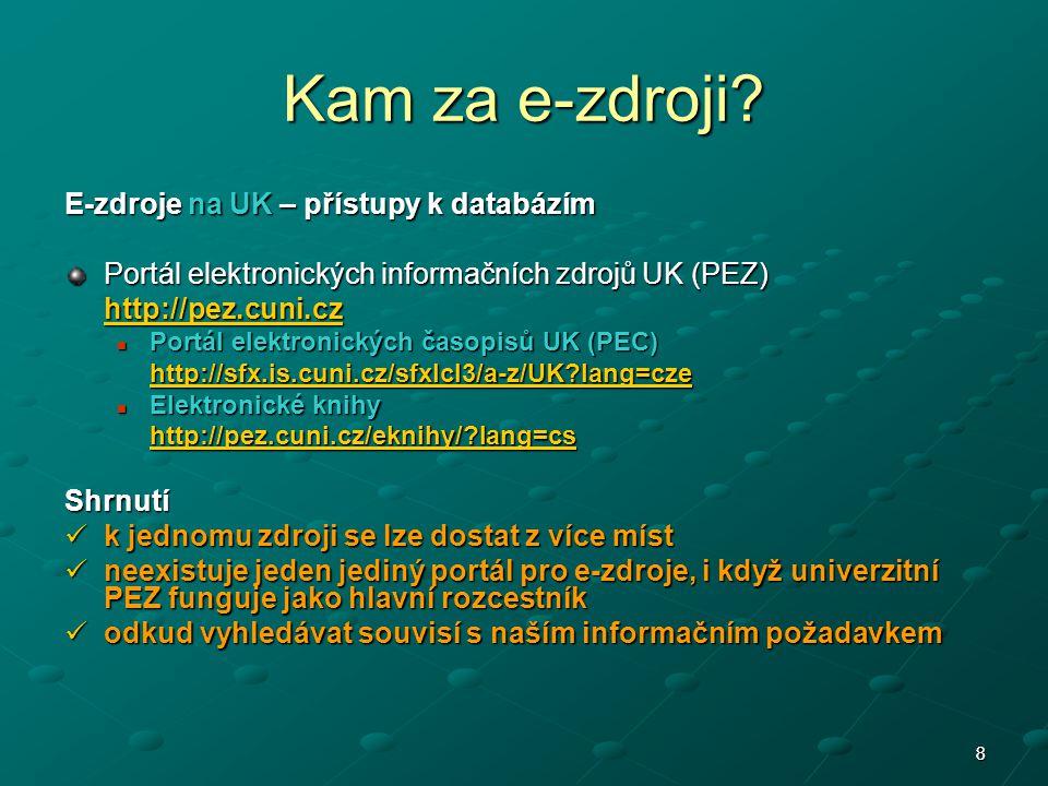 88 E-zdroje na UK – přístupy k databázím Portál elektronických informačních zdrojů UK (PEZ) http://pez.cuni.cz Portál elektronických časopisů UK (PEC)
