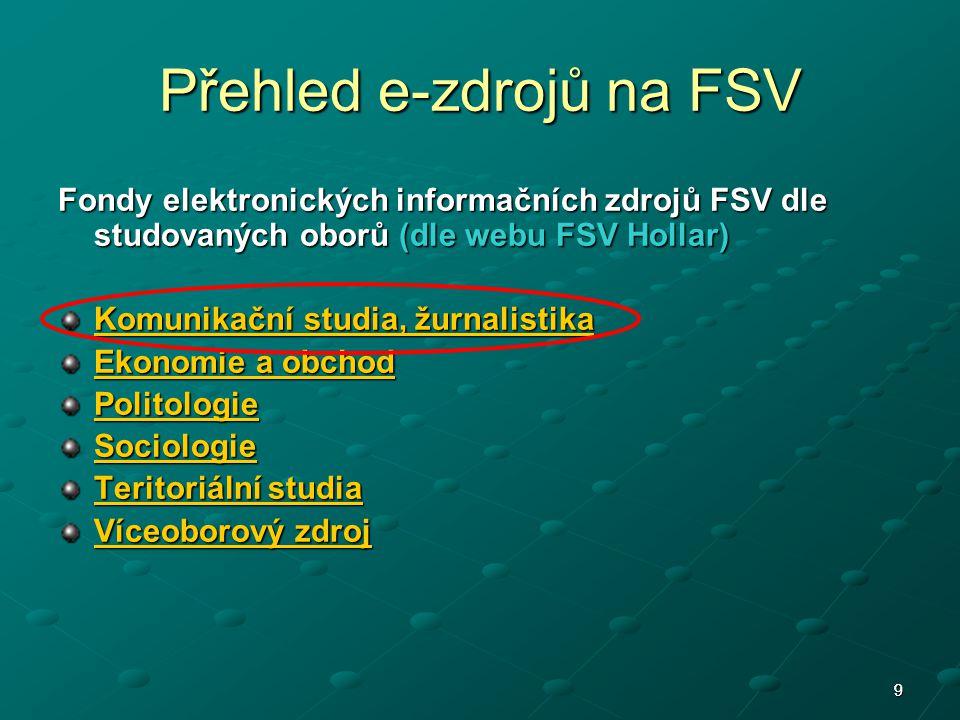 99 Přehled e-zdrojů na FSV Fondy elektronických informačních zdrojů FSV dle studovaných oborů (dle webu FSV Hollar) Komunikační studia, žurnalistika K