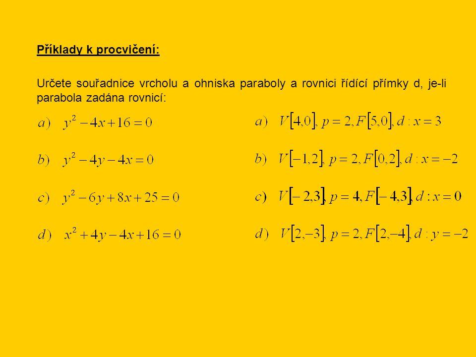 Příklady k procvičení: Určete souřadnice vrcholu a ohniska paraboly a rovnici řídící přímky d, je-li parabola zadána rovnicí: