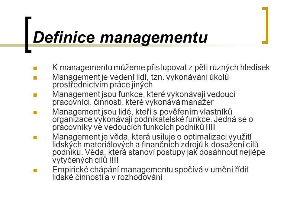 Definice managementu K managementu můžeme přistupovat z pěti různých hledisek Management je vedení lidí, tzn.