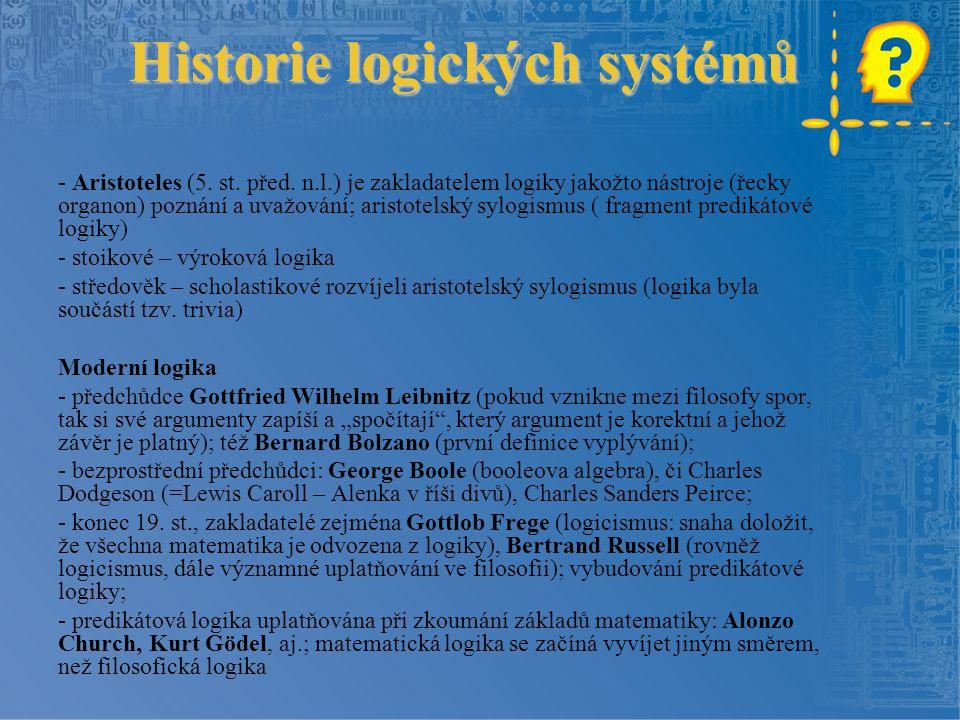 Historie logických systémů - Aristoteles (5. st. před. n.l.) je zakladatelem logiky jakožto nástroje (řecky organon) poznání a uvažování; aristotelský