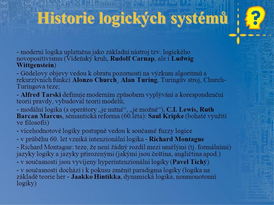 Historie logických systémů - moderní logika uplatněna jako základní nástroj tzv. logického novopositivismu (Vídeňský kruh, Rudolf Carnap, ale i Ludwig