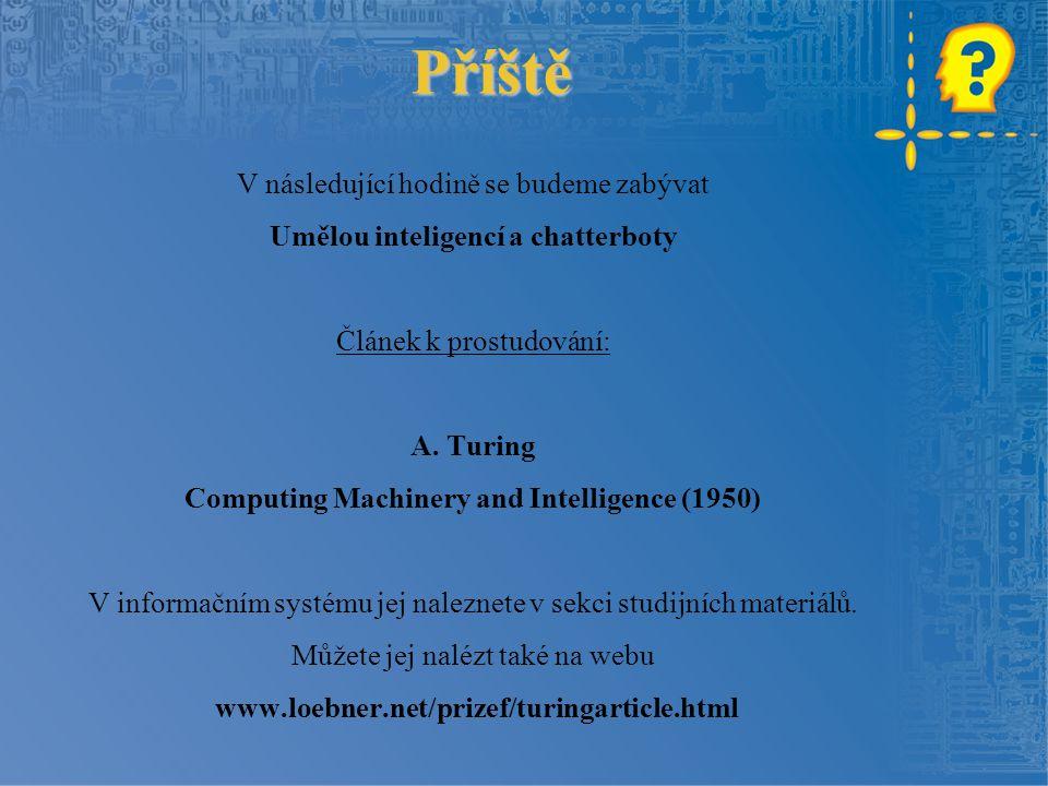 Příště V následující hodině se budeme zabývat Umělou inteligencí a chatterboty Článek k prostudování: A.