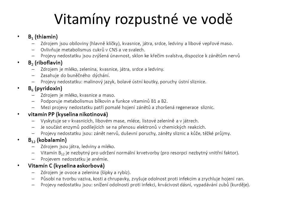 Vitamíny rozpustné ve vodě B 1 (thiamin) – Zdrojem jsou obiloviny (hlavně klíčky), kvasnice, játra, srdce, ledviny a libové vepřové maso.