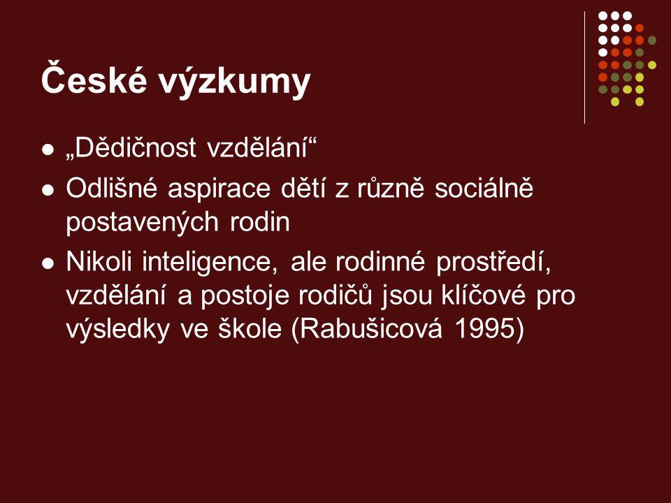 """České výzkumy """"Dědičnost vzdělání"""" Odlišné aspirace dětí z různě sociálně postavených rodin Nikoli inteligence, ale rodinné prostředí, vzdělání a post"""