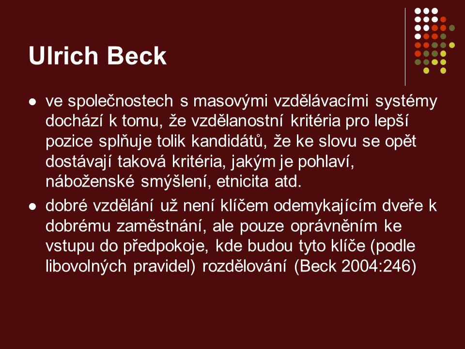 Ulrich Beck ve společnostech s masovými vzdělávacími systémy dochází k tomu, že vzdělanostní kritéria pro lepší pozice splňuje tolik kandidátů, že ke