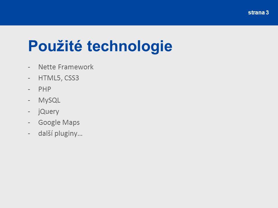 strana 3 Použité technologie -Nette Framework -HTML5, CSS3 -PHP -MySQL -jQuery -Google Maps -další pluginy…