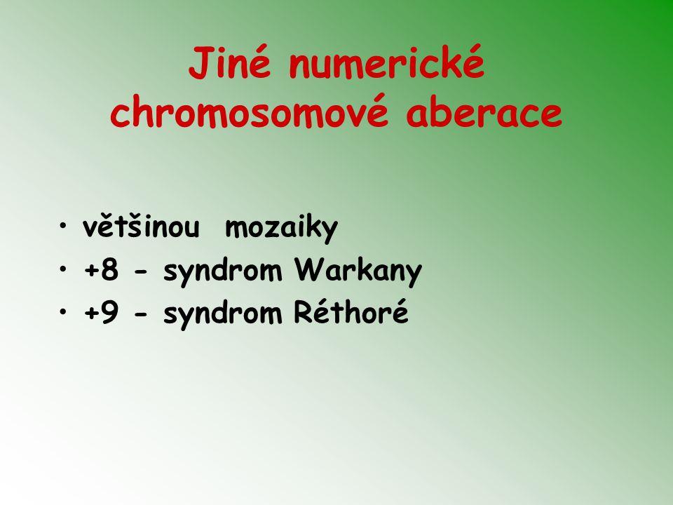 Jiné numerické chromosomové aberace většinou mozaiky +8 - syndrom Warkany +9 - syndrom Réthoré
