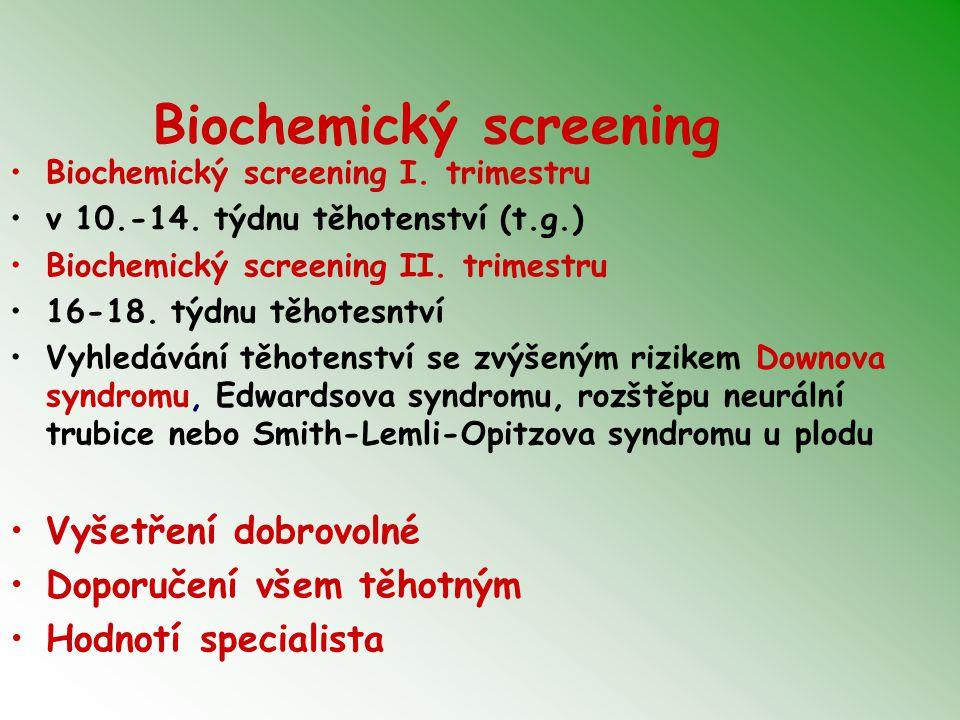 Biochemický screening Biochemický screening I. trimestru v 10.-14. týdnu těhotenství (t.g.) Biochemický screening II. trimestru 16-18. týdnu těhotesnt