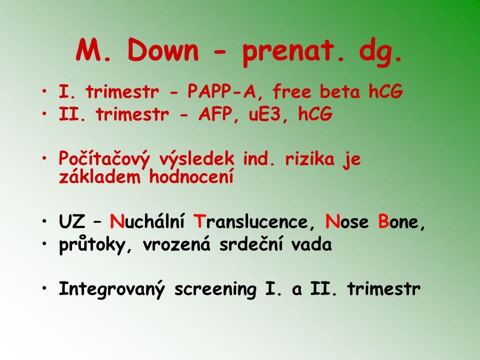 M. Down - prenat. dg. I. trimestr - PAPP-A, free beta hCG II. trimestr - AFP, uE3, hCG Počítačový výsledek ind. rizika je základem hodnocení UZ – Nuch