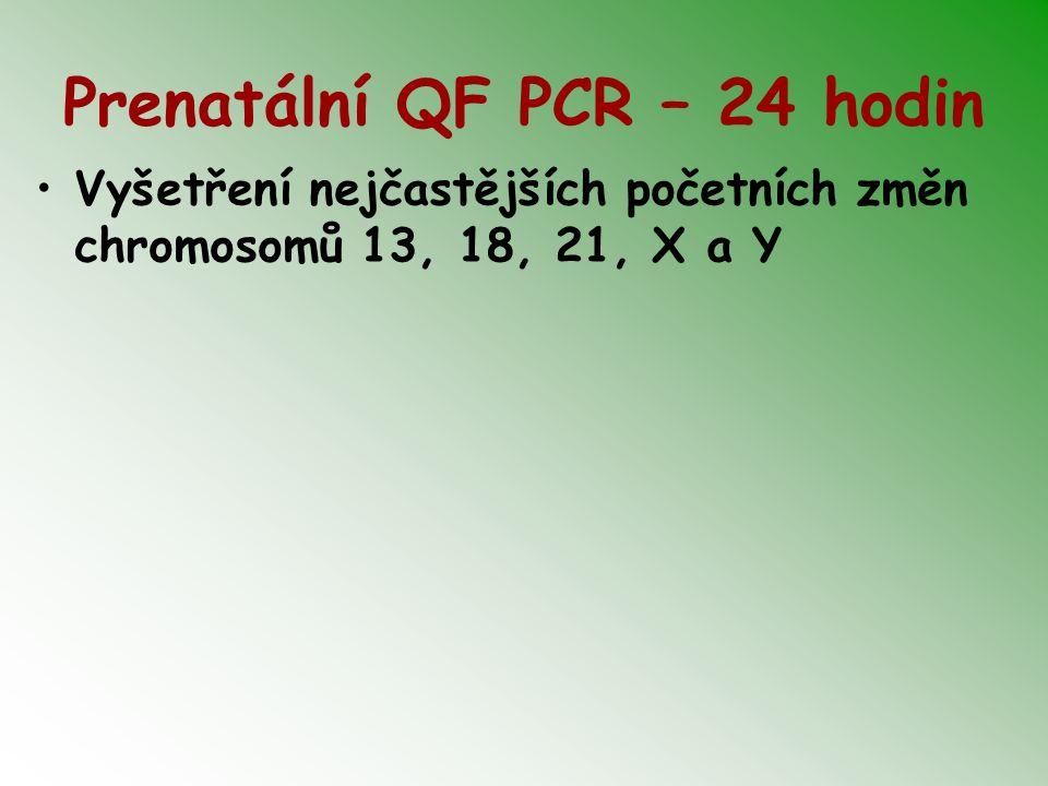 Prenatální QF PCR – 24 hodin Vyšetření nejčastějších početních změn chromosomů 13, 18, 21, X a Y