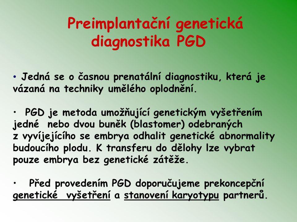 Preimplantační genetická diagnostika PGD Jedná se o časnou prenatální diagnostiku, která je vázaná na techniky umělého oplodnění. PGD je metoda umožňu