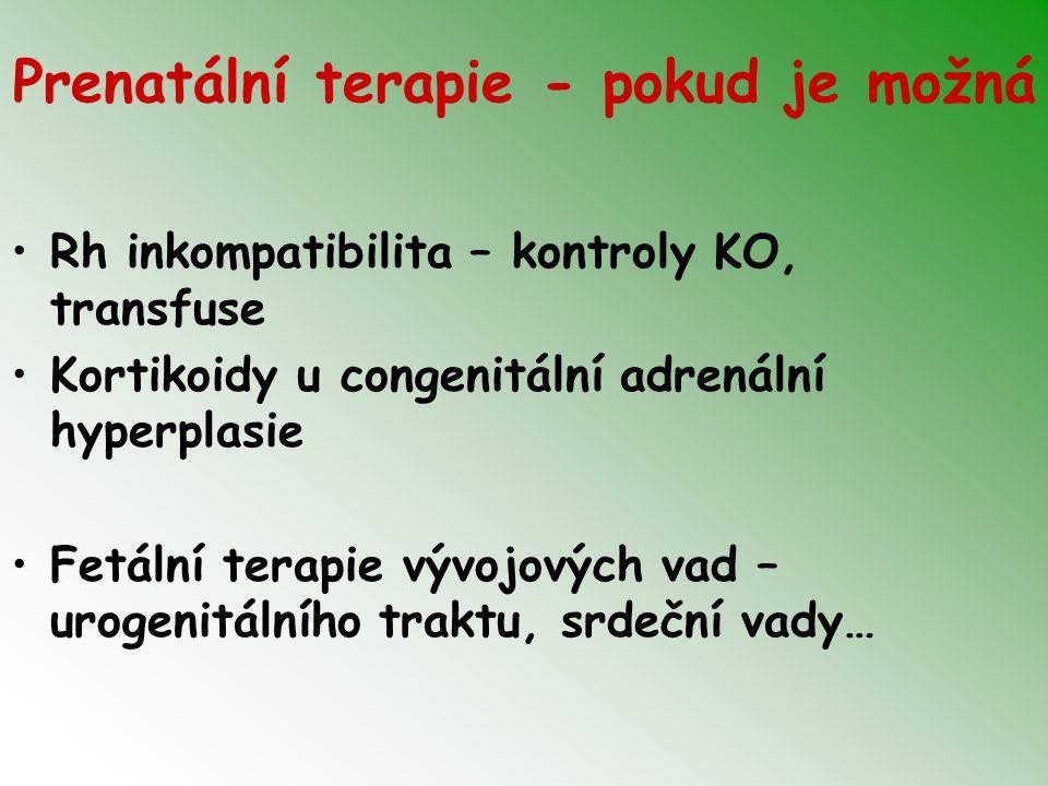 Prenatální terapie - pokud je možná Rh inkompatibilita – kontroly KO, transfuse Kortikoidy u congenitální adrenální hyperplasie Fetální terapie vývojo