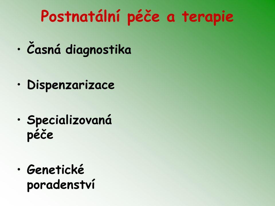 Postnatální péče a terapie Časná diagnostika Dispenzarizace Specializovaná péče Genetické poradenství