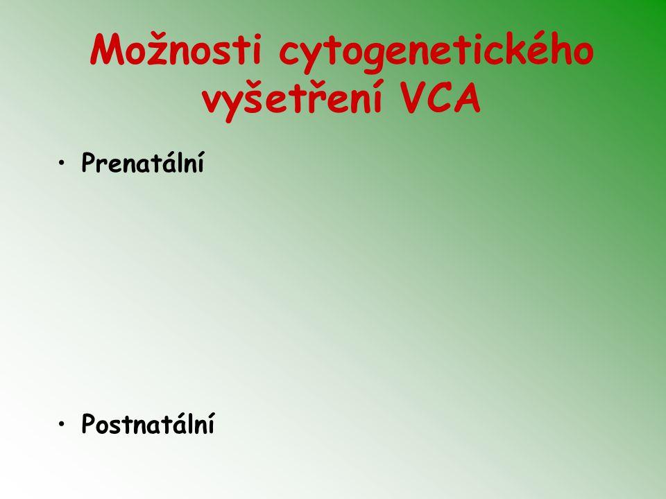 VCA - gonosomy Turnerův syndrom - 45,X, 45,X/46,XX, 46,XiX… POZOR - 45,X/46,XY- malignita Klinefelterův syndrom -47,XXY 47,XXX 47, XYY ženy 46,XY, female muži 46,XX, male