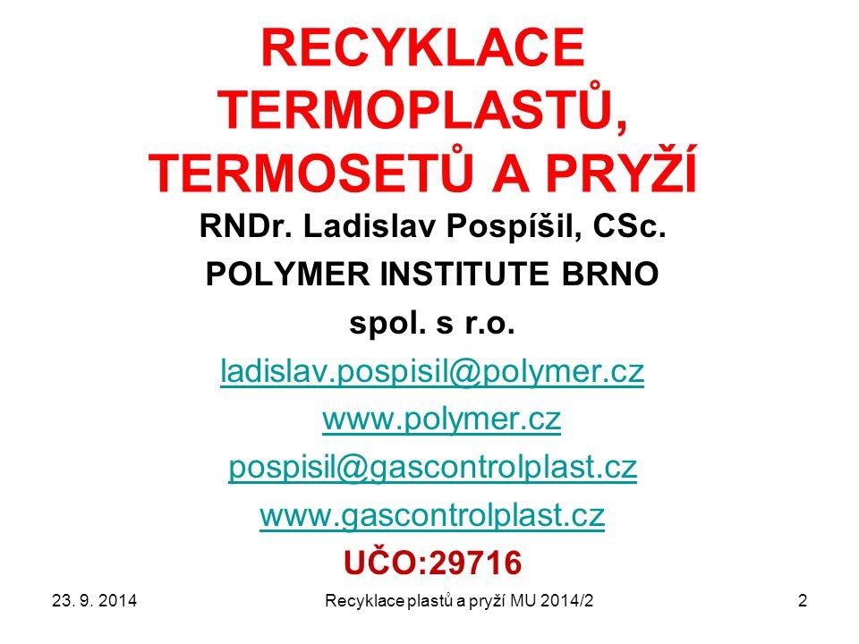 2 RECYKLACE TERMOPLASTŮ, TERMOSETŮ A PRYŽÍ RNDr. Ladislav Pospíšil, CSc. POLYMER INSTITUTE BRNO spol. s r.o. ladislav.pospisil@polymer.cz www.polymer.