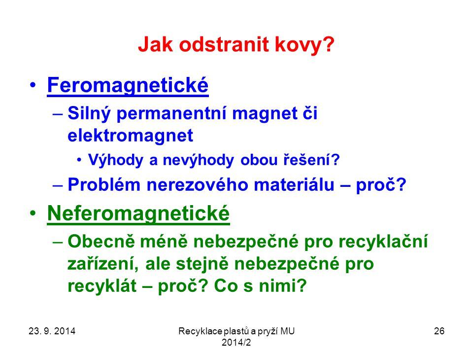 Jak odstranit kovy? Feromagnetické –Silný permanentní magnet či elektromagnet Výhody a nevýhody obou řešení? –Problém nerezového materiálu – proč? Nef