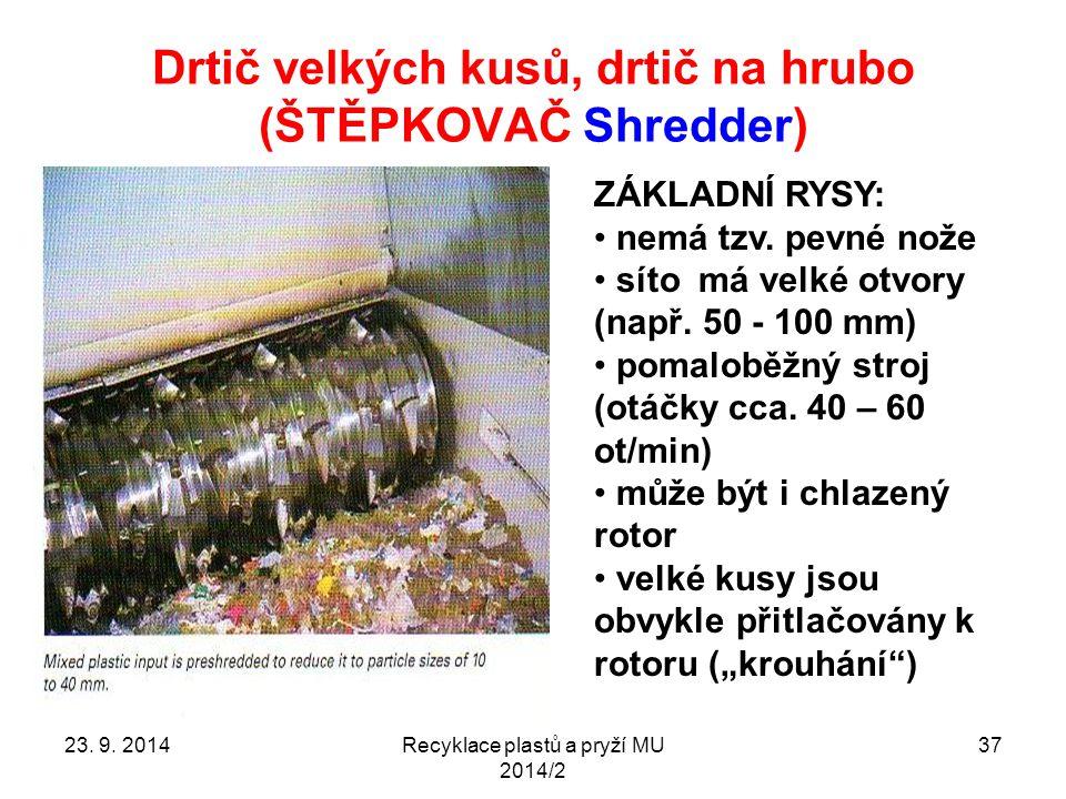 Drtič velkých kusů, drtič na hrubo (ŠTĚPKOVAČ Shredder) Recyklace plastů a pryží MU 2014/2 37 ZÁKLADNÍ RYSY: nemá tzv. pevné nože síto má velké otvory