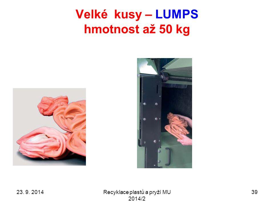 Velké kusy – LUMPS hmotnost až 50 kg Recyklace plastů a pryží MU 2014/2 3923. 9. 2014