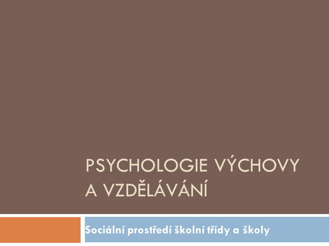 PSYCHOLOGIE VÝCHOVY A VZDĚLÁVÁNÍ Sociální prostředí školní třídy a školy