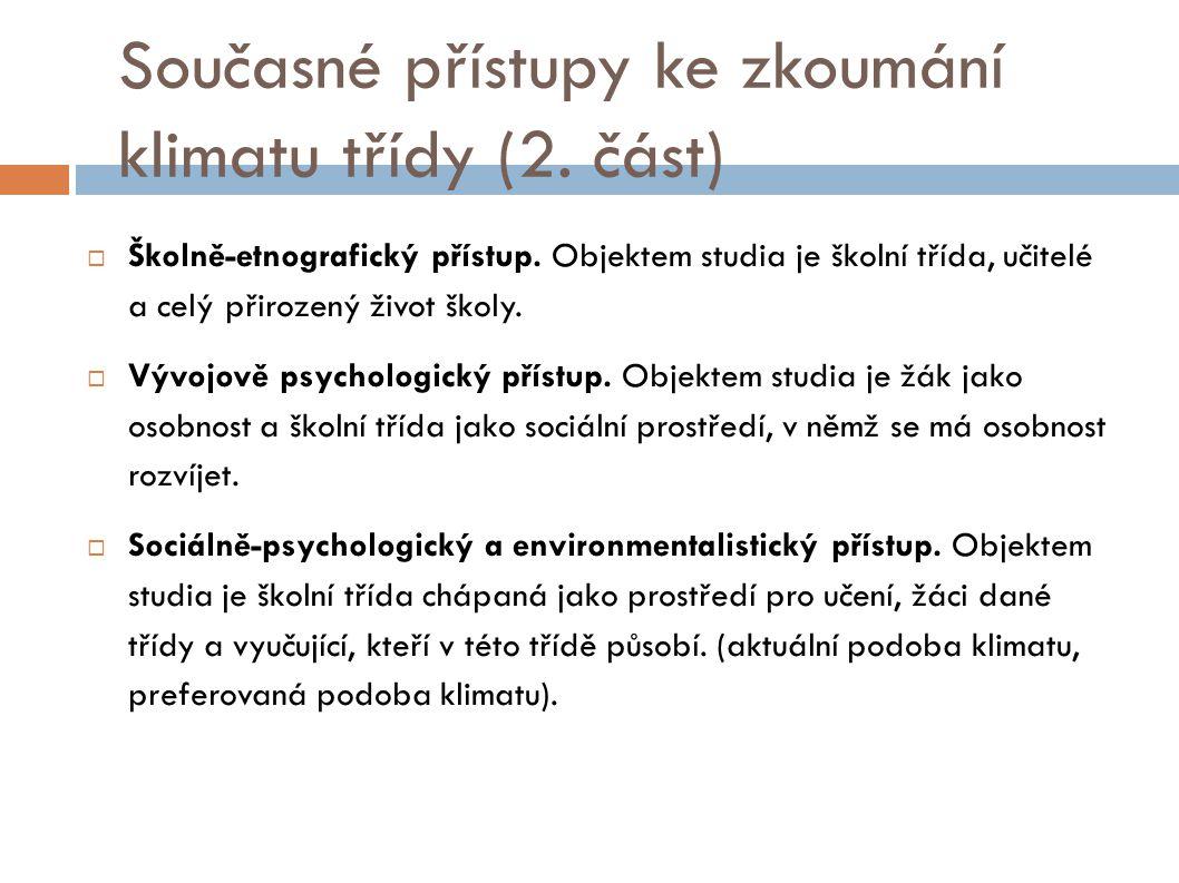 Současné přístupy ke zkoumání klimatu třídy (2. část)  Školně-etnografický přístup. Objektem studia je školní třída, učitelé a celý přirozený život š