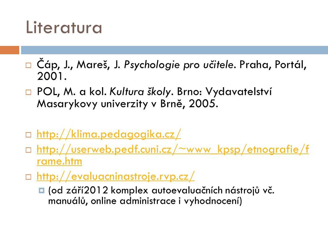 Literatura  Čáp, J., Mareš, J. Psychologie pro učitele. Praha, Portál, 2001.  POL, M. a kol. Kultura školy. Brno: Vydavatelství Masarykovy univerzit
