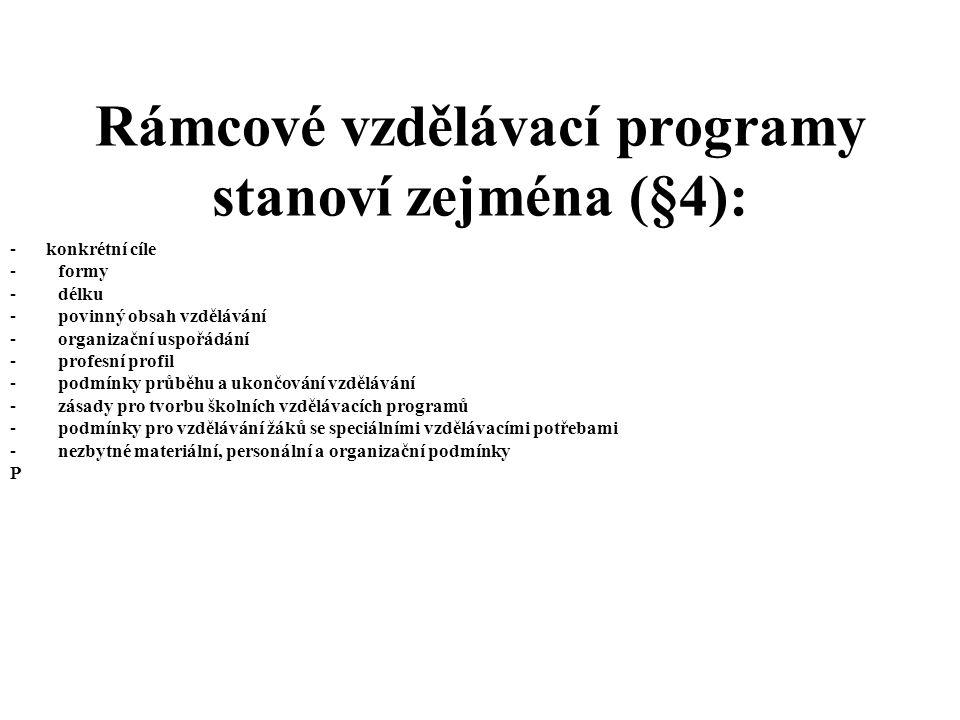 Rámcové vzdělávací programy stanoví zejména (§4): - konkrétní cíle - formy - délku - povinný obsah vzdělávání - organizační uspořádání - profesní prof
