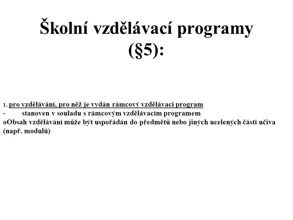 Školní vzdělávací programy (§5): 1. pro vzdělávání, pro něž je vydán rámcový vzdělávací program - stanoven v souladu s rámcovým vzdělávacím programem