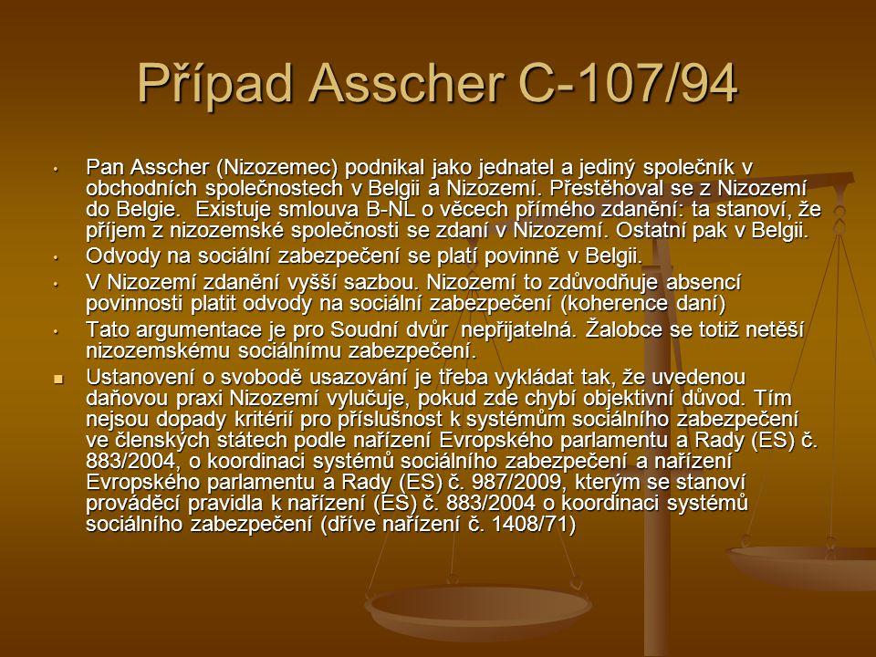 Případ Asscher C-107/94 Pan Asscher (Nizozemec) podnikal jako jednatel a jediný společník v obchodních společnostech v Belgii a Nizozemí.