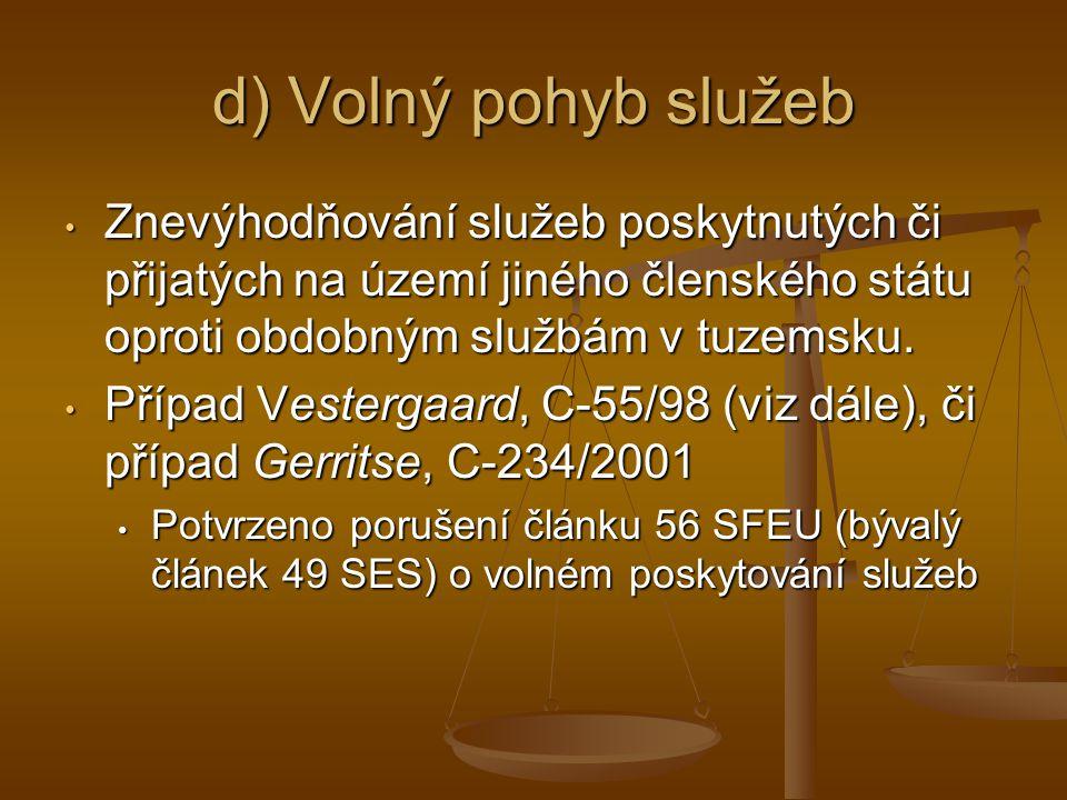 d) Volný pohyb služeb Znevýhodňování služeb poskytnutých či přijatých na území jiného členského státu oproti obdobným službám v tuzemsku.