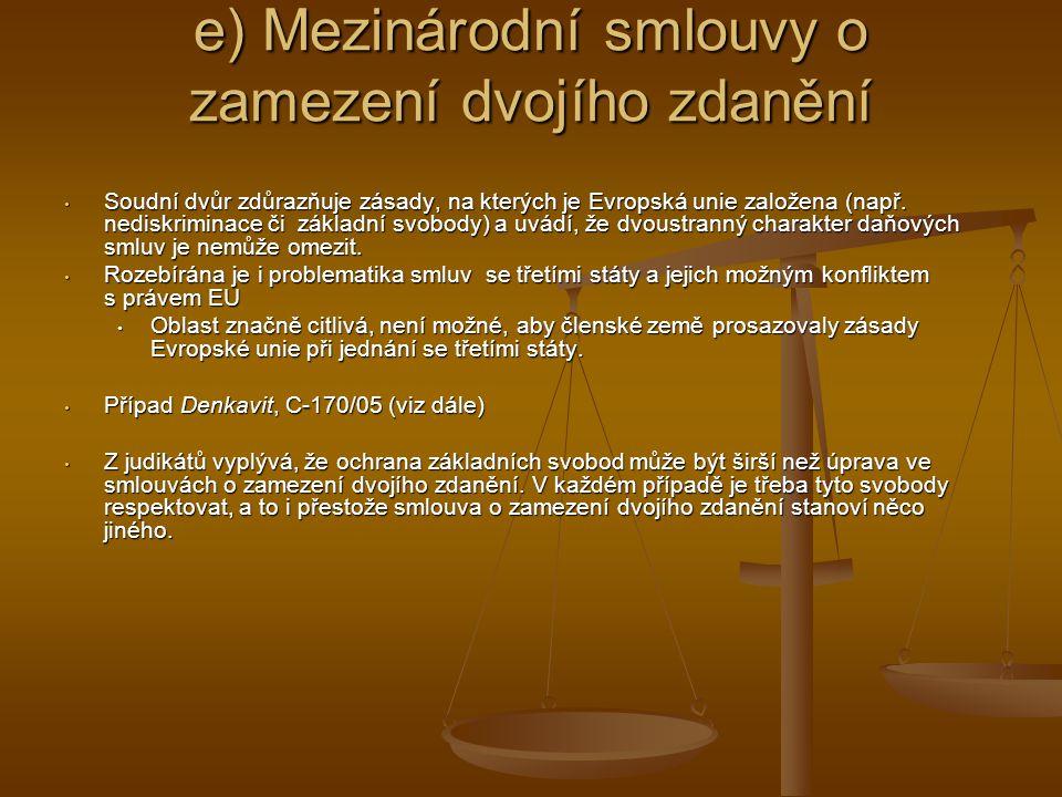 e) Mezinárodní smlouvy o zamezení dvojího zdanění Soudní dvůr zdůrazňuje zásady, na kterých je Evropská unie založena (např.