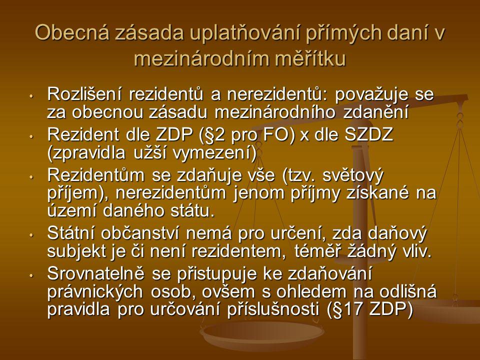 Obecná zásada uplatňování přímých daní v mezinárodním měřítku Rozlišení rezidentů a nerezidentů: považuje se za obecnou zásadu mezinárodního zdanění Rozlišení rezidentů a nerezidentů: považuje se za obecnou zásadu mezinárodního zdanění Rezident dle ZDP (§2 pro FO) x dle SZDZ (zpravidla užší vymezení) Rezident dle ZDP (§2 pro FO) x dle SZDZ (zpravidla užší vymezení) Rezidentům se zdaňuje vše (tzv.