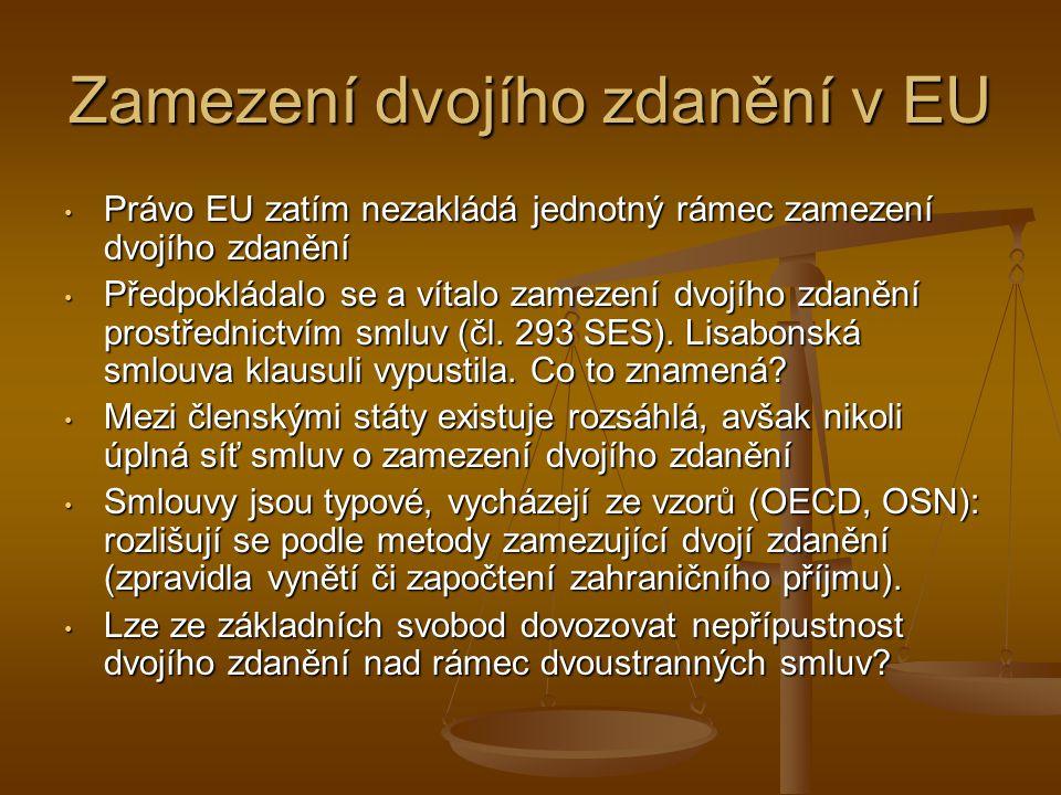 Zamezení dvojího zdanění v EU Právo EU zatím nezakládá jednotný rámec zamezení dvojího zdanění Právo EU zatím nezakládá jednotný rámec zamezení dvojího zdanění Předpokládalo se a vítalo zamezení dvojího zdanění prostřednictvím smluv (čl.