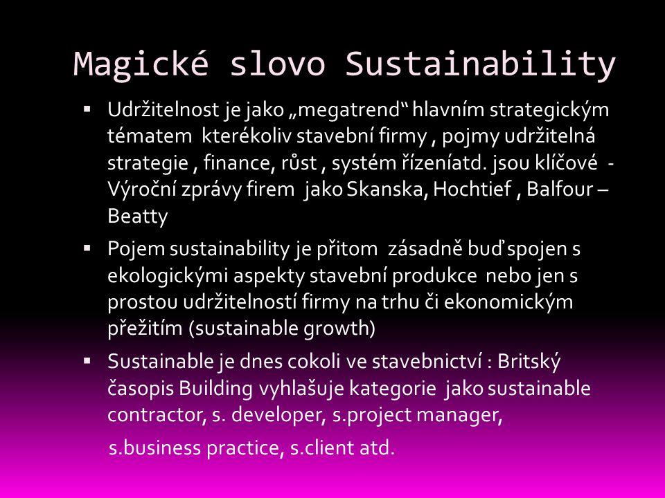 """Magické slovo Sustainability  Udržitelnost je jako """"megatrend hlavním strategickým tématem kterékoliv stavební firmy, pojmy udržitelná strategie, finance, růst, systém řízeníatd."""