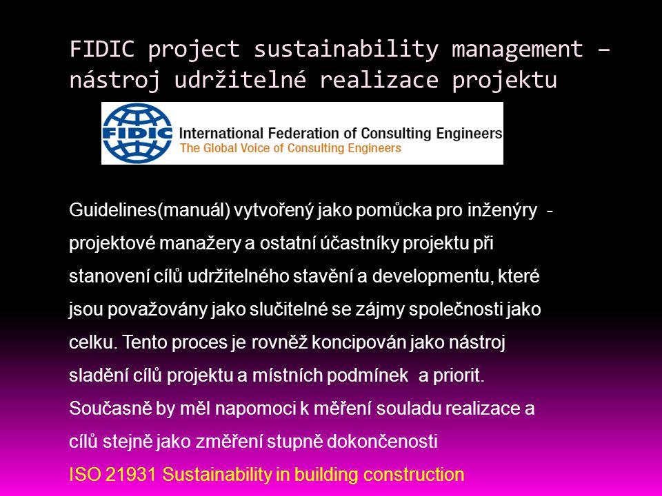 FIDIC project sustainability management – nástroj udržitelné realizace projektu Guidelines(manuál) vytvořený jako pomůcka pro inženýry - projektové manažery a ostatní účastníky projektu při stanovení cílů udržitelného stavění a developmentu, které jsou považovány jako slučitelné se zájmy společnosti jako celku.