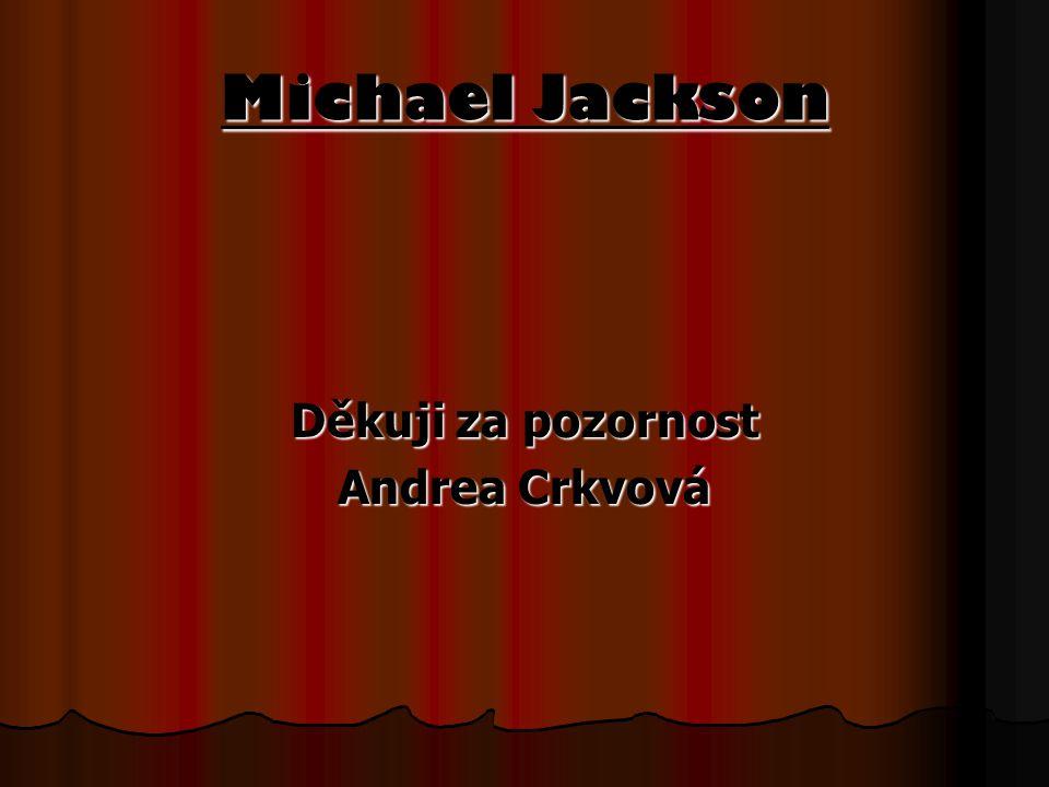 Michael Jackson Děkuji za pozornost Andrea Crkvová