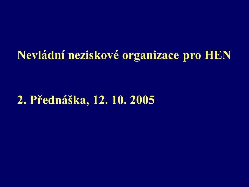 Nevládní neziskové organizace pro HEN 2. Přednáška, 12. 10. 2005