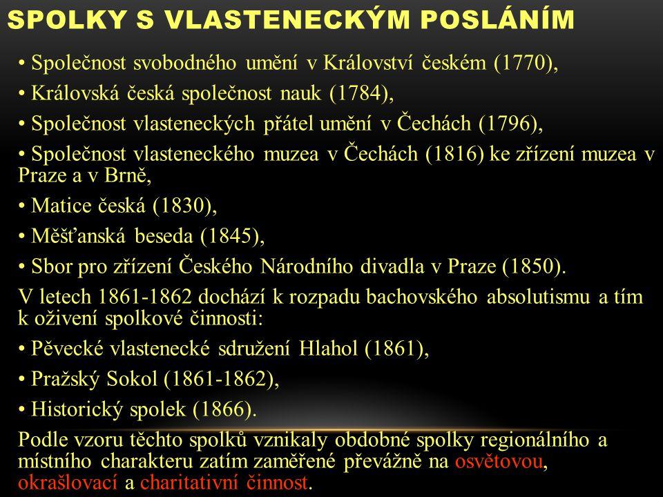 SPOLKY S VLASTENECKÝM POSLÁNÍM Společnost svobodného umění v Království českém (1770), Královská česká společnost nauk (1784), Společnost vlasteneckýc