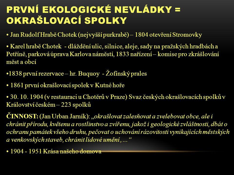 PRVNÍ EKOLOGICKÉ NEVLÁDKY = OKRAŠLOVACÍ SPOLKY Jan Rudolf Hrabě Chotek (nejvyšší purkrabě) – 1804 otevření Stromovky Karel hrabě Chotek - dláždění uli