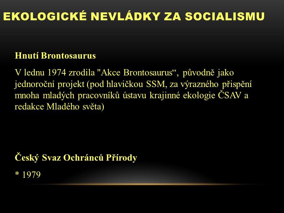 EKOLOGICKÉ NEVLÁDKY ZA SOCIALISMU Hnutí Brontosaurus V lednu 1974 zrodila Akce Brontosaurus , původně jako jednoroční projekt (pod hlavičkou SSM, za výrazného přispění mnoha mladých pracovníků ústavu krajinné ekologie ČSAV a redakce Mladého světa) Český Svaz Ochránců Přírody * 1979