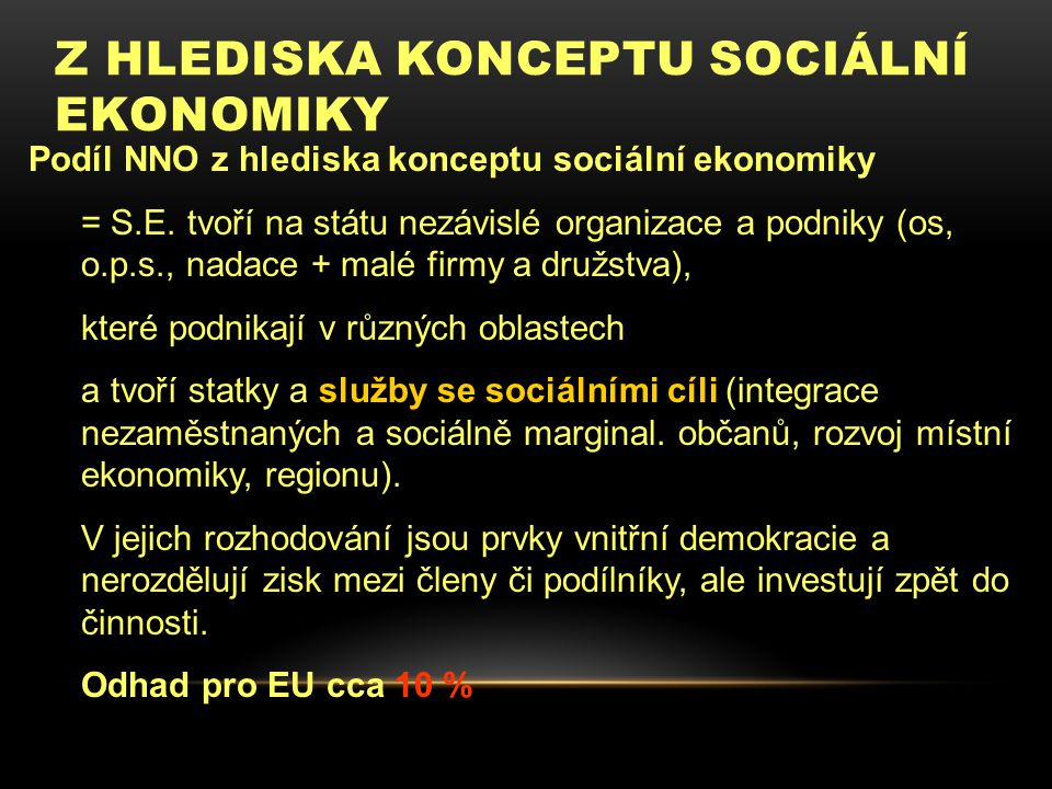 Z HLEDISKA KONCEPTU SOCIÁLNÍ EKONOMIKY Podíl NNO z hlediska konceptu sociální ekonomiky = S.E. tvoří na státu nezávislé organizace a podniky (os, o.p.