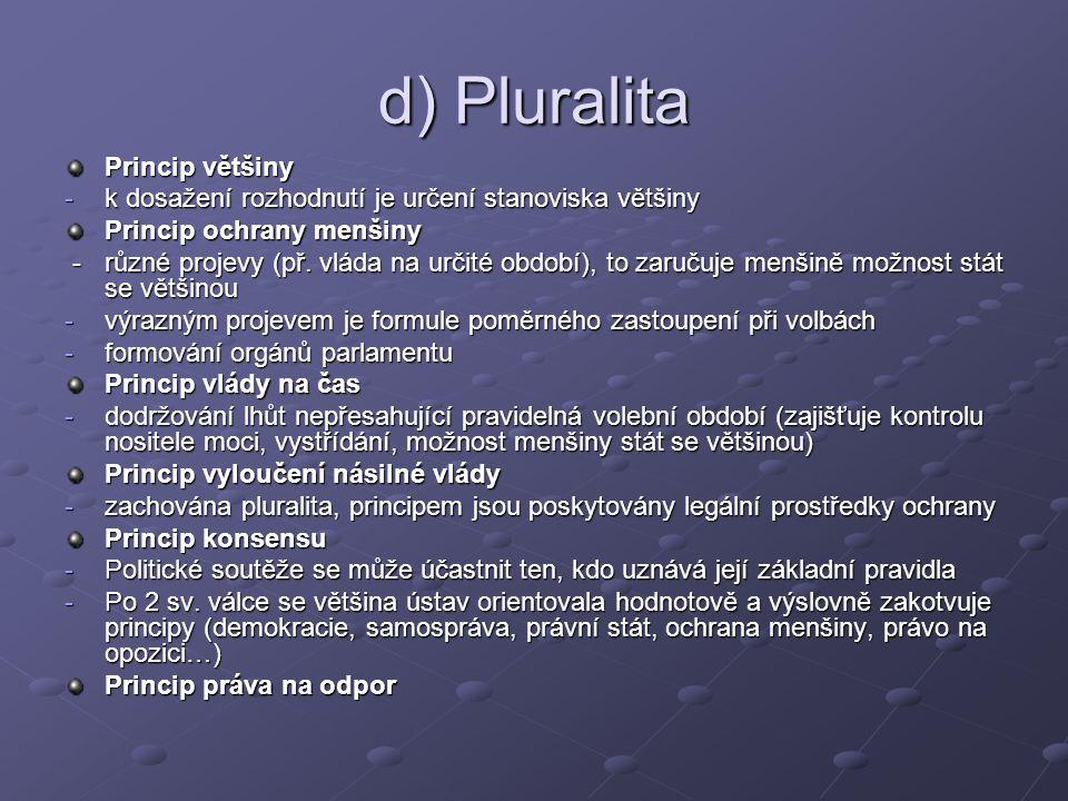 d) Pluralita Princip většiny -k dosažení rozhodnutí je určení stanoviska většiny Princip ochrany menšiny - různé projevy (př.